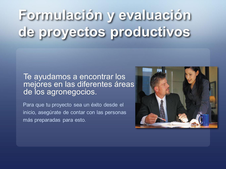 Formulación y evaluación de proyectos productivos Formulación y evaluación de proyectos productivos Te ayudamos a encontrar los mejores en las diferen