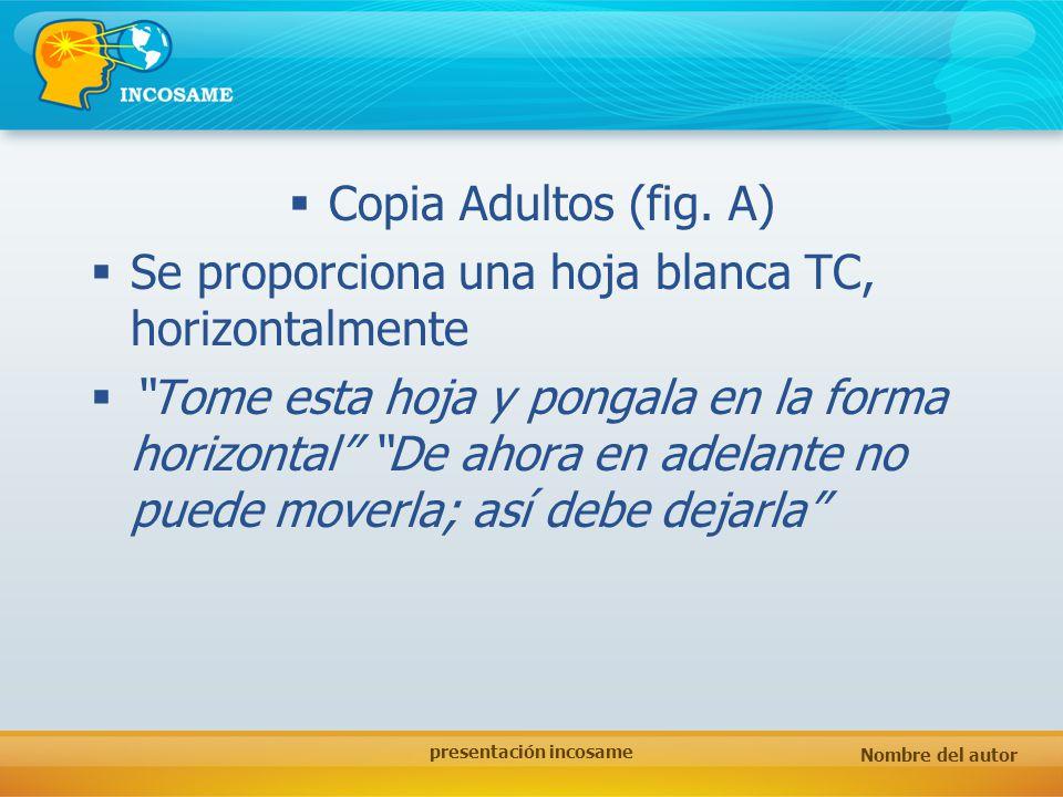 Nombre del autor presentación incosame Copia Adultos (fig. A) Se proporciona una hoja blanca TC, horizontalmente Tome esta hoja y pongala en la forma