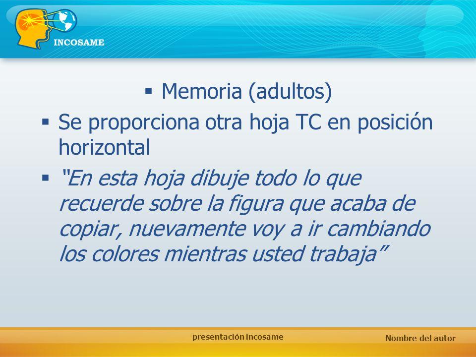 Nombre del autor presentación incosame Memoria (adultos) Se proporciona otra hoja TC en posición horizontal En esta hoja dibuje todo lo que recuerde s