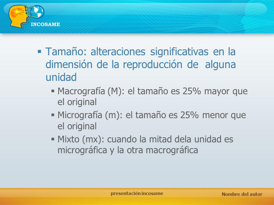 Nombre del autor presentación incosame Tamaño: alteraciones significativas en la dimensión de la reproducción de alguna unidad Macrografía (M): el tam