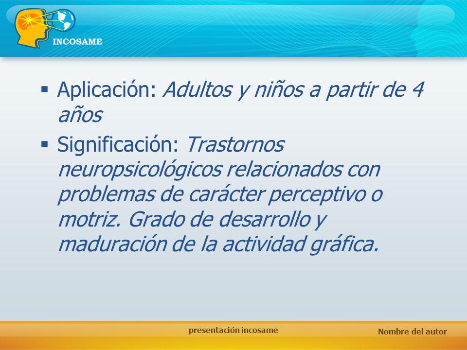 Nombre del autor presentación incosame Aplicación: Adultos y niños a partir de 4 años Significación: Trastornos neuropsicológicos relacionados con pro