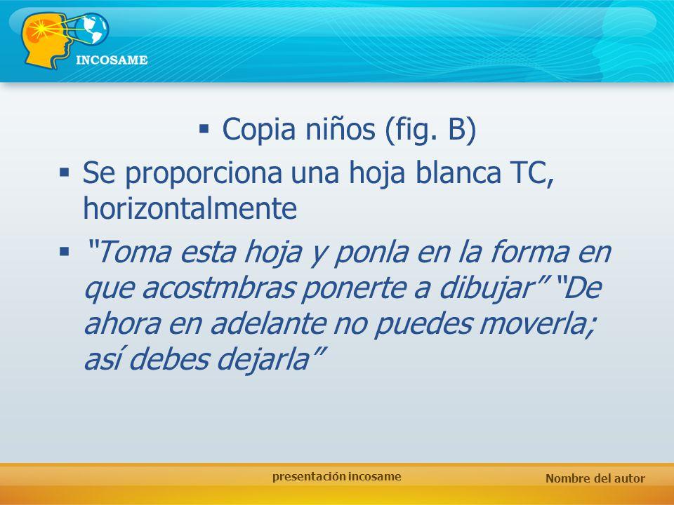 Nombre del autor presentación incosame Copia niños (fig. B) Se proporciona una hoja blanca TC, horizontalmente Toma esta hoja y ponla en la forma en q