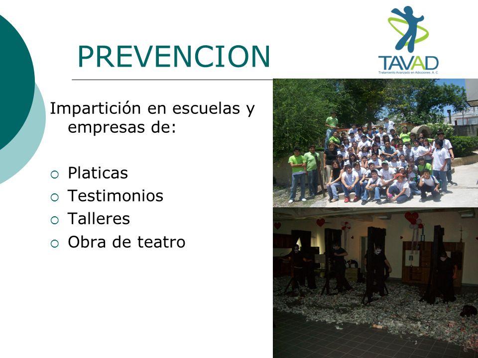 PREVENCION Impartición en escuelas y empresas de: Platicas Testimonios Talleres Obra de teatro