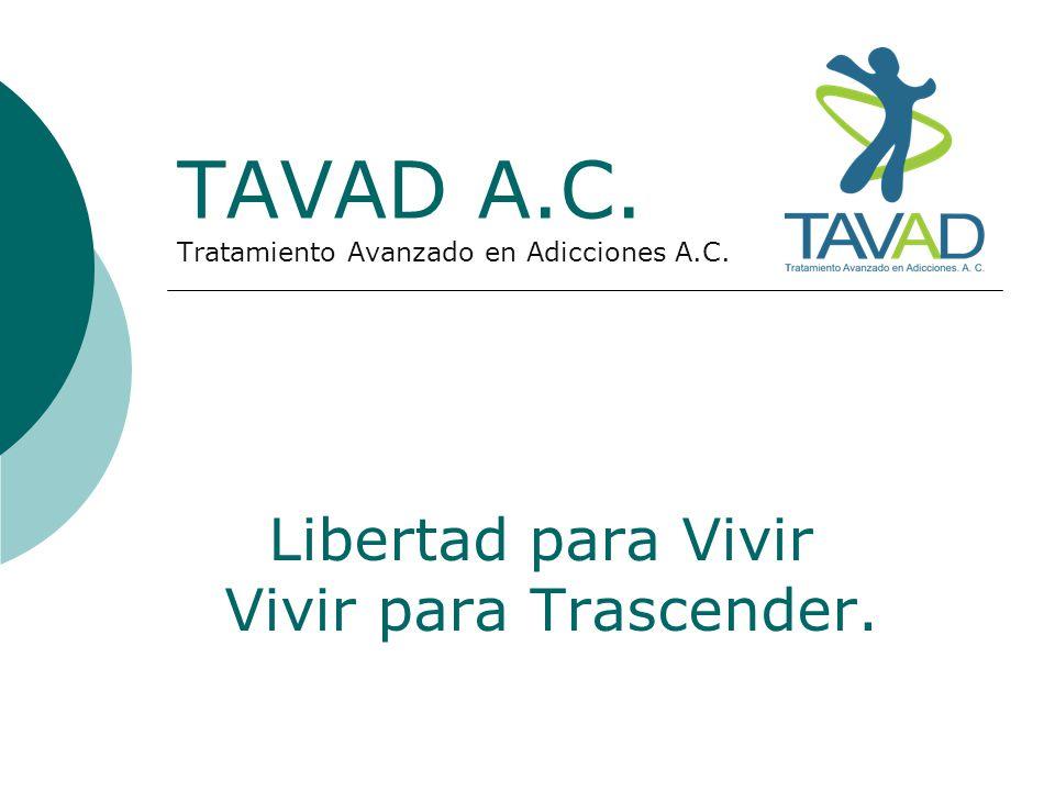 TAVAD A.C. Tratamiento Avanzado en Adicciones A.C. Libertad para Vivir Vivir para Trascender.