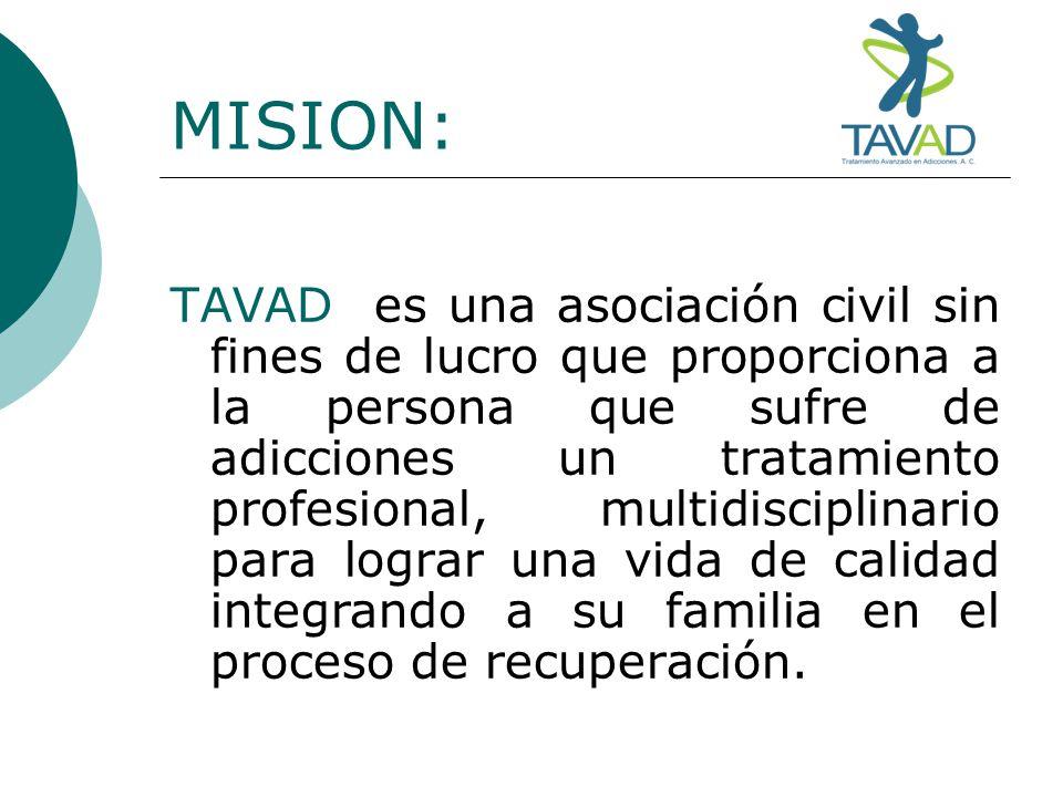 MISION: TAVAD es una asociación civil sin fines de lucro que proporciona a la persona que sufre de adicciones un tratamiento profesional, multidiscipl
