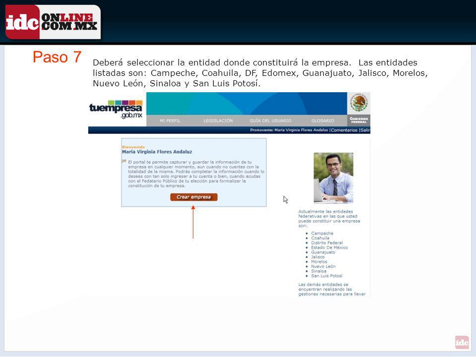 Paso 7 Deberá seleccionar la entidad donde constituirá la empresa. Las entidades listadas son: Campeche, Coahuila, DF, Edomex, Guanajuato, Jalisco, Mo