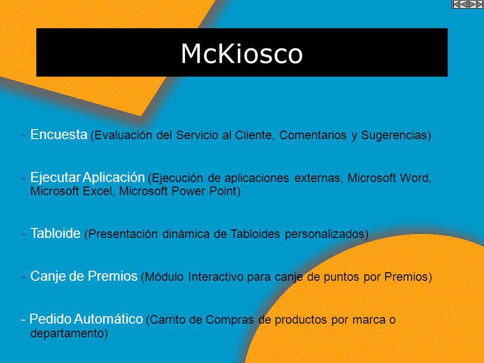 McKiosco Objetivos McKiosco Proporcionar al cliente comercial un módulo interactivo de información y consulta de sus productos y servicios de manera t