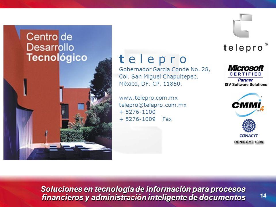Soluciones en tecnología de información para procesos financieros y administración inteligente de documentos 6/5/2014 14 t e l e p r o Gobernador García Conde No.