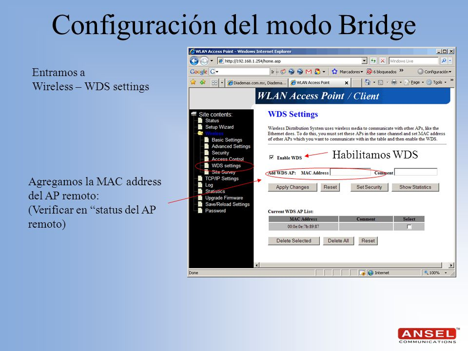 Configuración del modo Bridge Agregamos la MAC address del AP remoto: (Verificar en status del AP remoto) Entramos a Wireless – WDS settings Habilitam