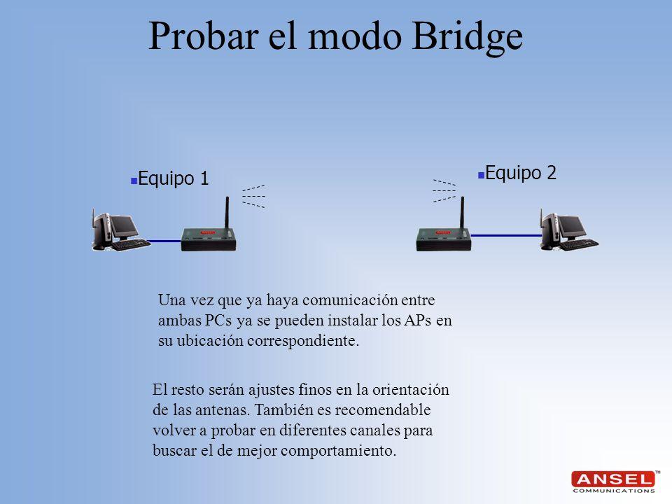 Equipo 1 Equipo 2 Probar el modo Bridge Una vez que ya haya comunicación entre ambas PCs ya se pueden instalar los APs en su ubicación correspondiente