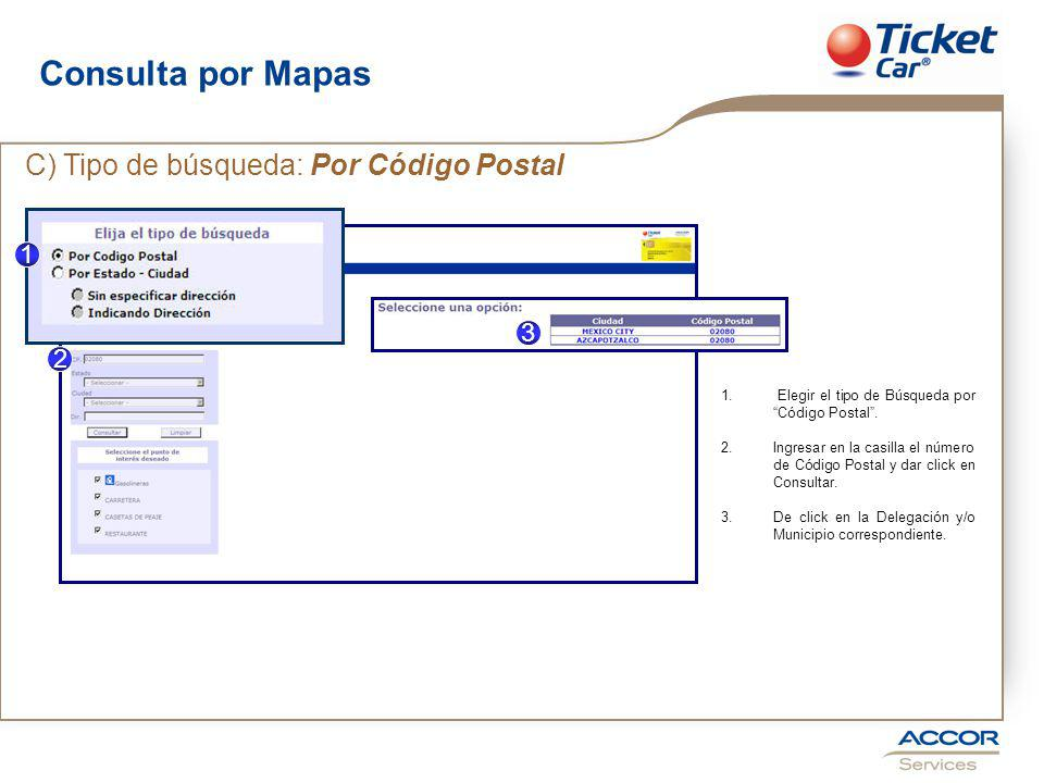 Consulta por Mapas C) Tipo de búsqueda: Por Código Postal 3 2 1 3 1.