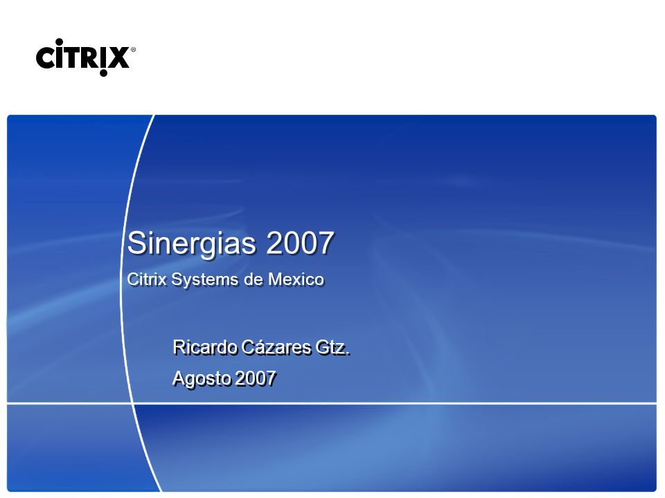 Sinergias 2007 Citrix Systems de Mexico Ricardo Cázares Gtz.