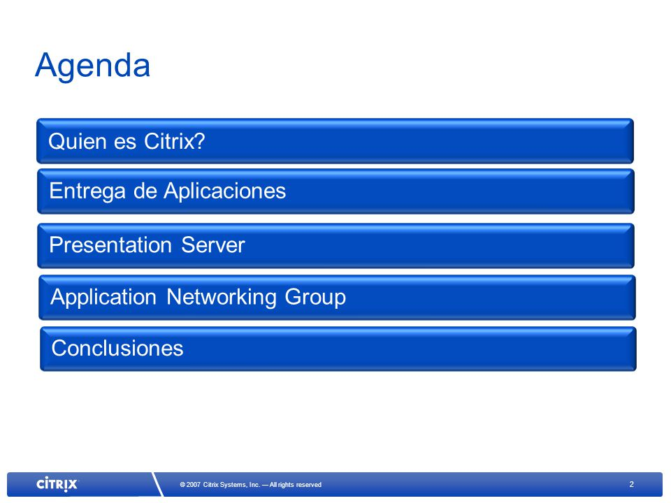 2 © 2007 Citrix Systems, Inc. All rights reserved Agenda Quien es Citrix? Entrega de Aplicaciones Presentation ServerApplication Networking GroupConcl