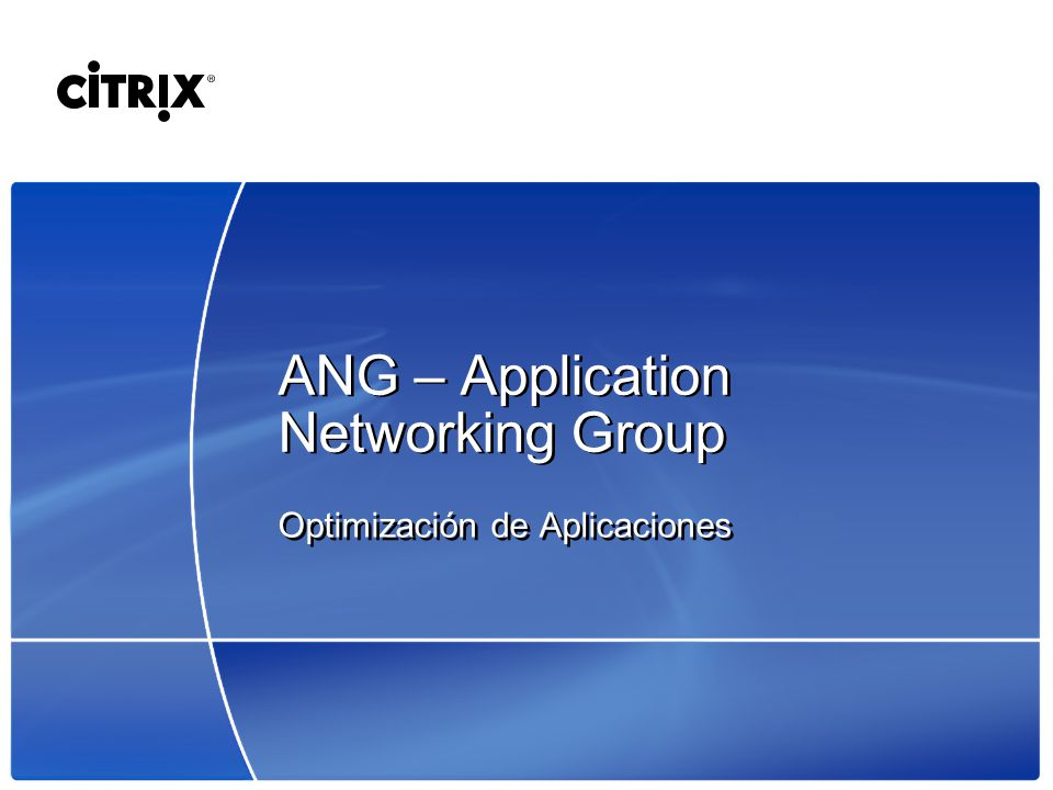 ANG – Application Networking Group Optimización de Aplicaciones