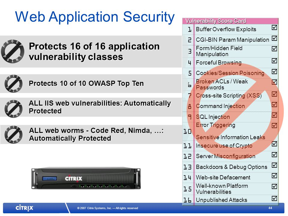 44 © 2007 Citrix Systems, Inc. All rights reserved ALL IIS web vulnerabilities: Automatically Protected ALL web worms - Code Red, Nimda, …: Automatica