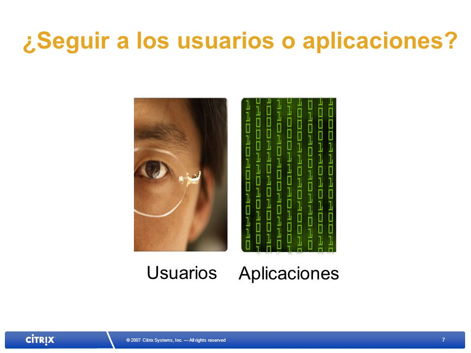7 © 2007 Citrix Systems, Inc. All rights reserved Usuarios Aplicaciones ¿Seguir a los usuarios o aplicaciones?