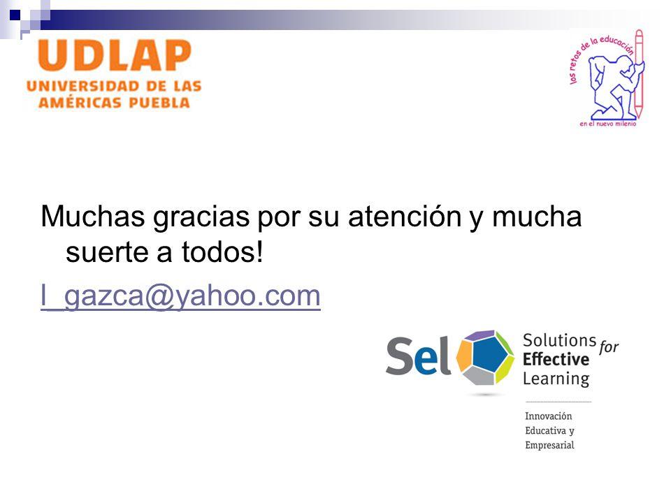 Muchas gracias por su atención y mucha suerte a todos! l_gazca@yahoo.com