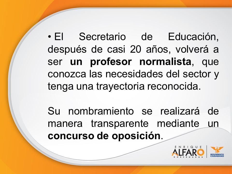 El Secretario de Educación, después de casi 20 años, volverá a ser un profesor normalista, que conozca las necesidades del sector y tenga una trayectoria reconocida.