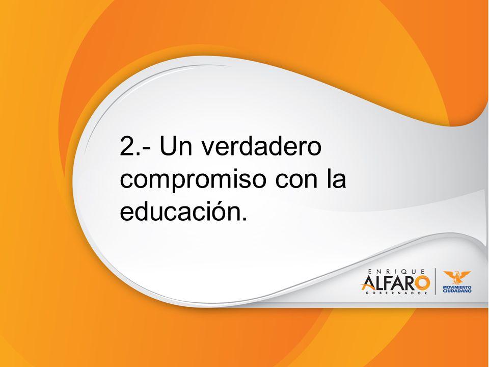 2.- Un verdadero compromiso con la educación.