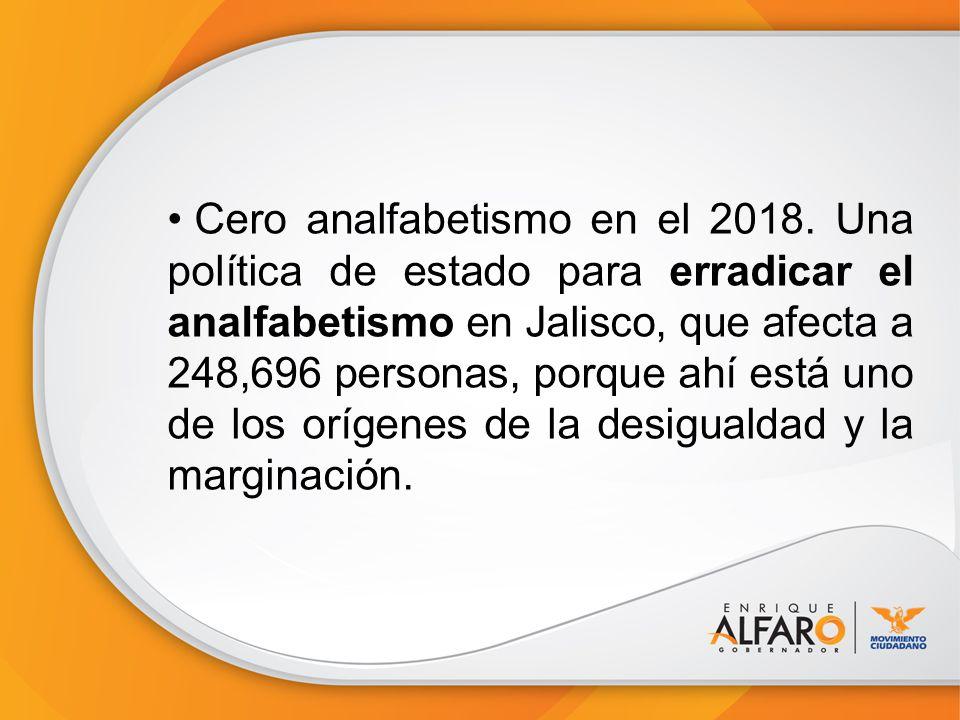 Cero analfabetismo en el 2018. Una política de estado para erradicar el analfabetismo en Jalisco, que afecta a 248,696 personas, porque ahí está uno d