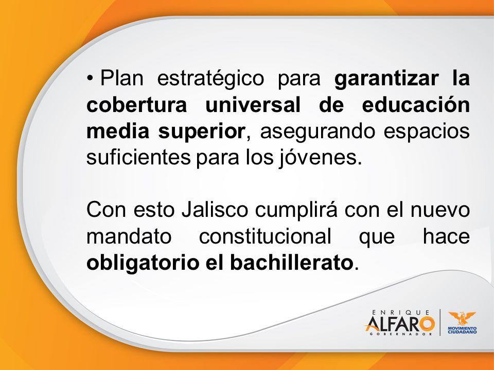 Plan estratégico para garantizar la cobertura universal de educación media superior, asegurando espacios suficientes para los jóvenes.