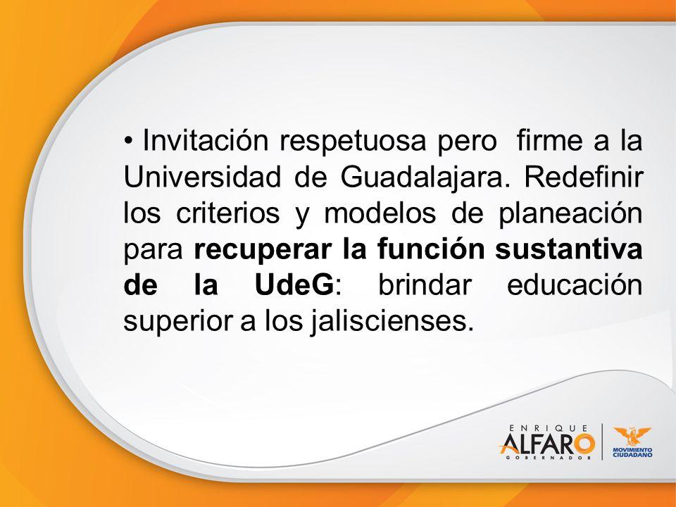 Invitación respetuosa pero firme a la Universidad de Guadalajara. Redefinir los criterios y modelos de planeación para recuperar la función sustantiva