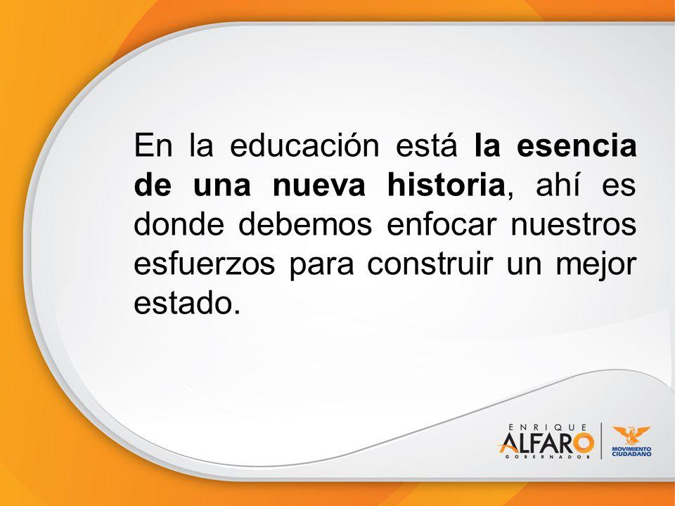 En la educación está la esencia de una nueva historia, ahí es donde debemos enfocar nuestros esfuerzos para construir un mejor estado.