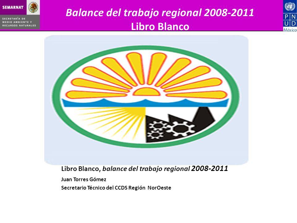 Juan Torres Gómez Secretario Técnico del CCDS Región NorOeste Libro Blanco, balance del trabajo regional 2008-2011 Balance del trabajo regional 2008-2011 Libro Blanco