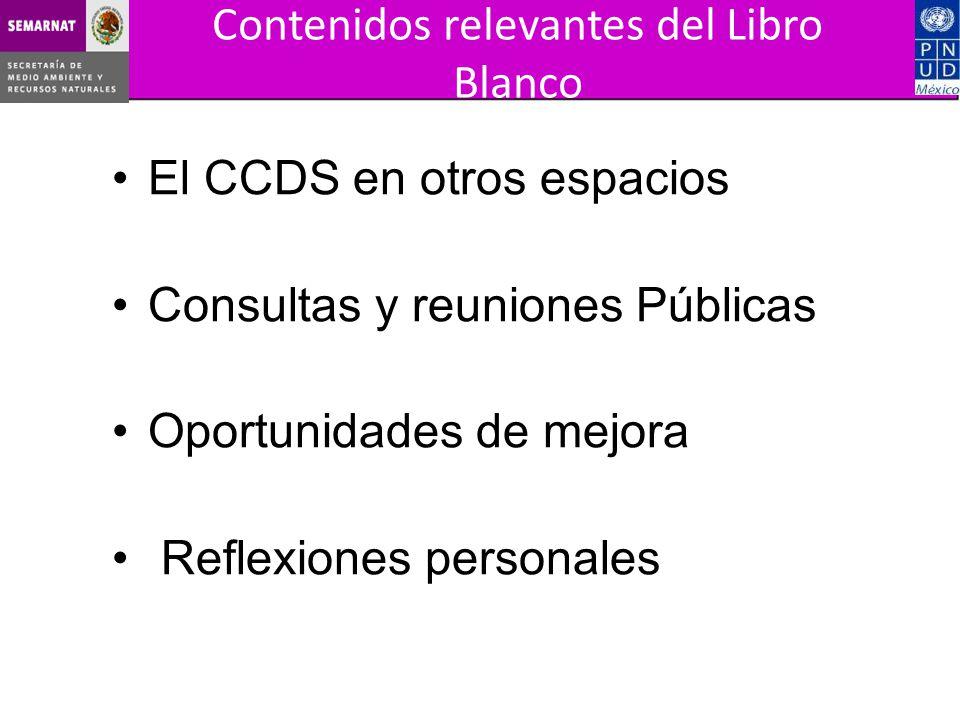 El CCDS en otros espacios Consultas y reuniones Públicas Oportunidades de mejora Reflexiones personales Contenidos relevantes del Libro Blanco