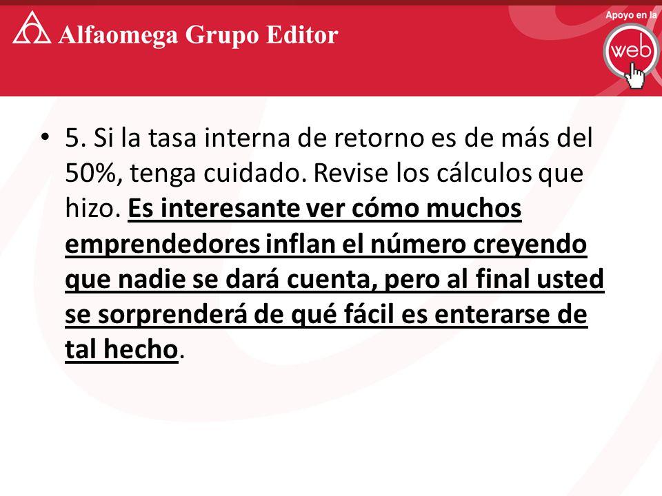 5. Si la tasa interna de retorno es de más del 50%, tenga cuidado.
