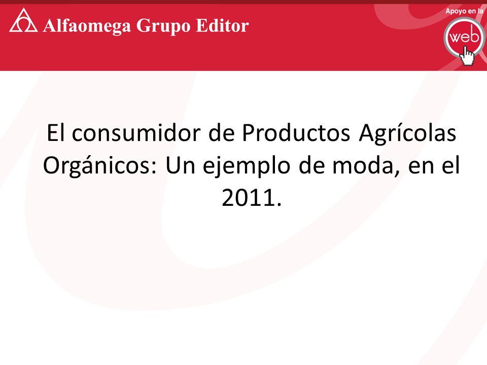El consumidor de Productos Agrícolas Orgánicos: Un ejemplo de moda, en el 2011.