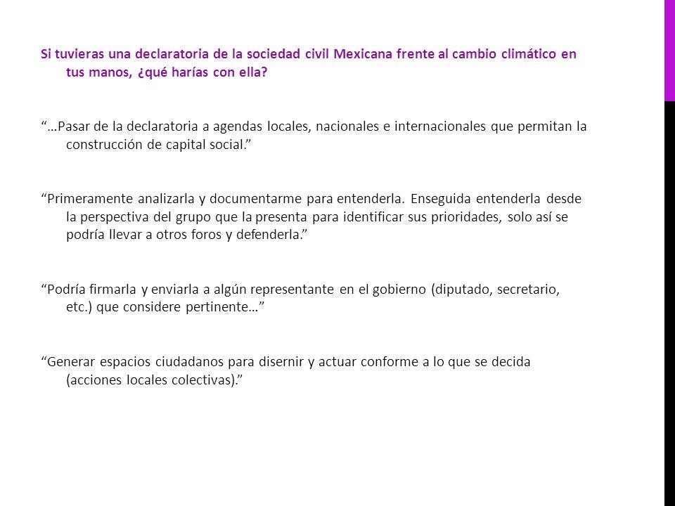 Si tuvieras una declaratoria de la sociedad civil Mexicana frente al cambio climático en tus manos, ¿qué harías con ella? …Pasar de la declaratoria a