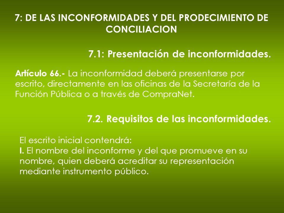 7: DE LAS INCONFORMIDADES Y DEL PRODECIMIENTO DE CONCILIACION 7.1: Presentación de inconformidades. Artículo 66.- La inconformidad deberá presentarse