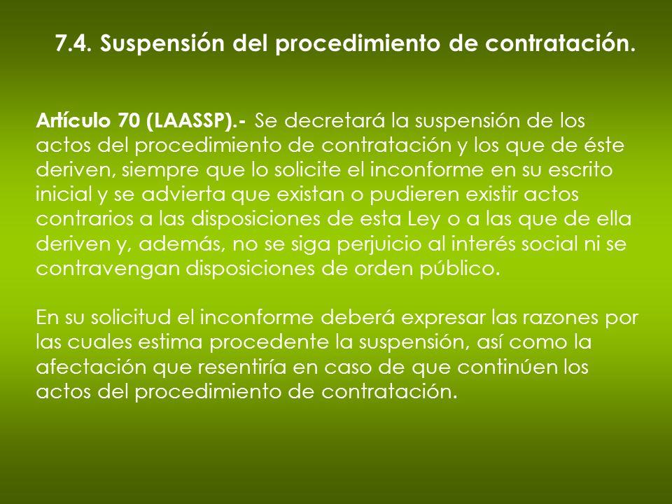7.4. Suspensión del procedimiento de contratación. Artículo 70 (LAASSP).- Se decretará la suspensión de los actos del procedimiento de contratación y