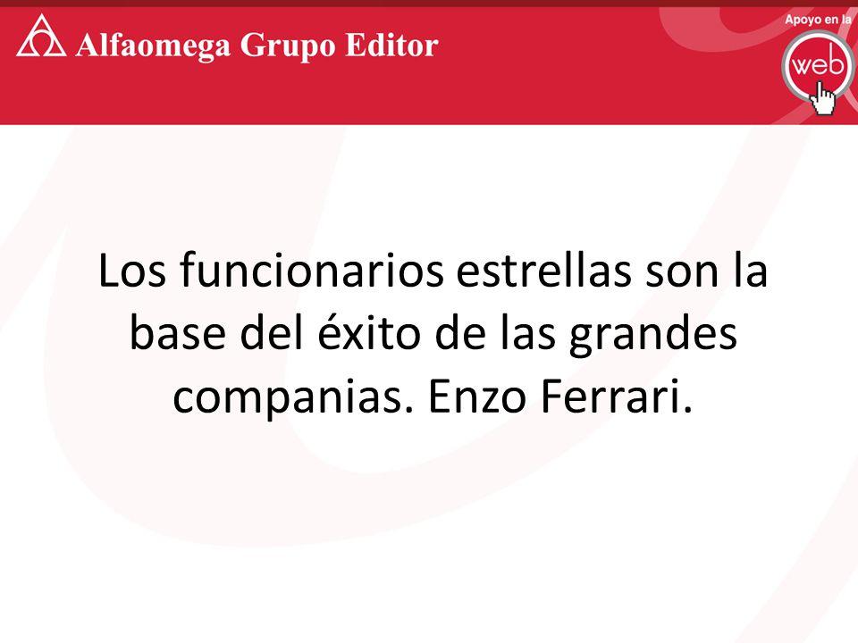 Los funcionarios estrellas son la base del éxito de las grandes companias. Enzo Ferrari.