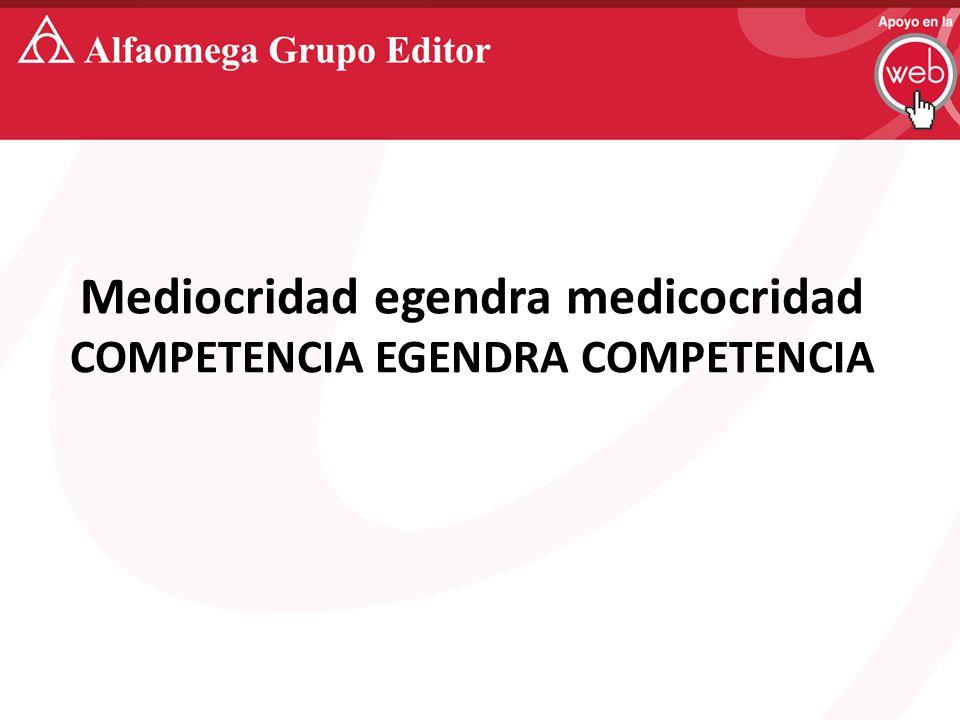 Mediocridad egendra medicocridad COMPETENCIA EGENDRA COMPETENCIA