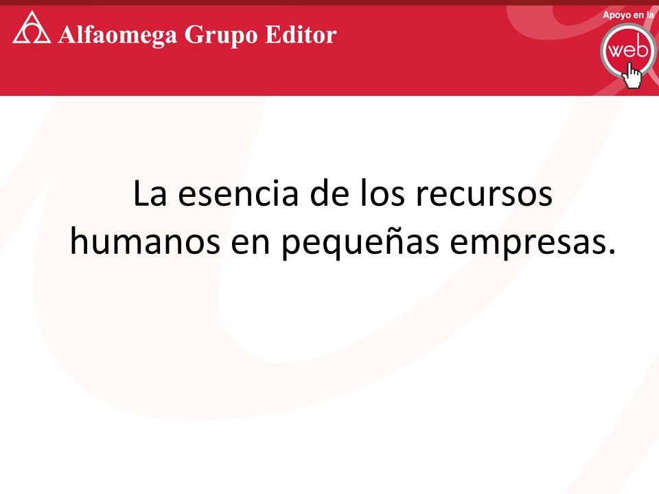 La esencia de los recursos humanos en pequeñas empresas.