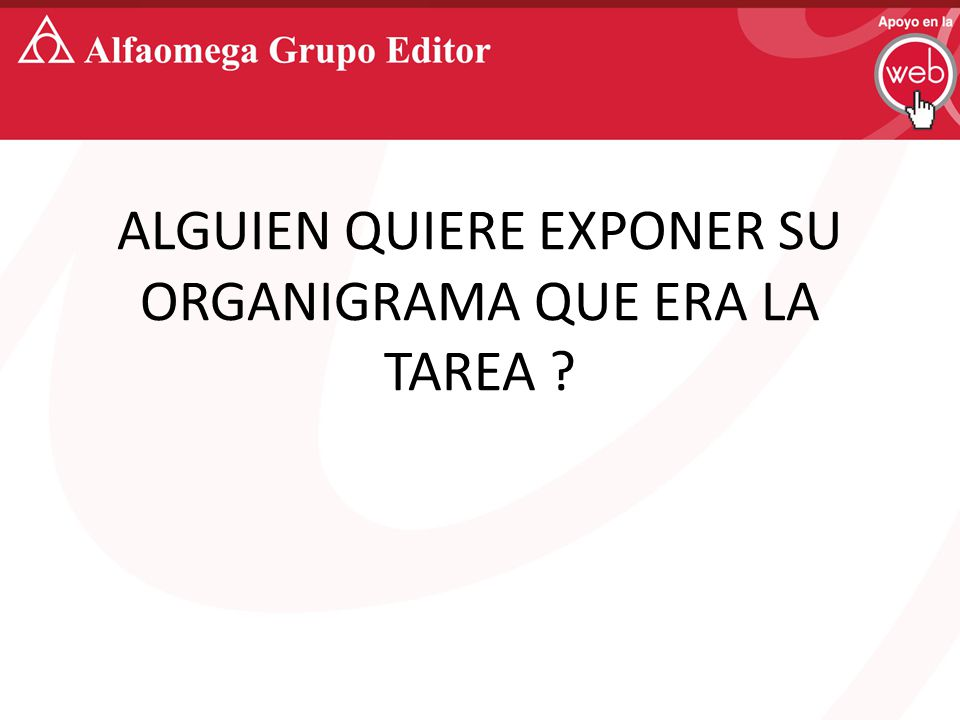 ALGUIEN QUIERE EXPONER SU ORGANIGRAMA QUE ERA LA TAREA