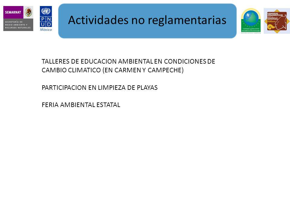 Actividades no reglamentarias TALLERES DE EDUCACION AMBIENTAL EN CONDICIONES DE CAMBIO CLIMATICO (EN CARMEN Y CAMPECHE) PARTICIPACION EN LIMPIEZA DE P