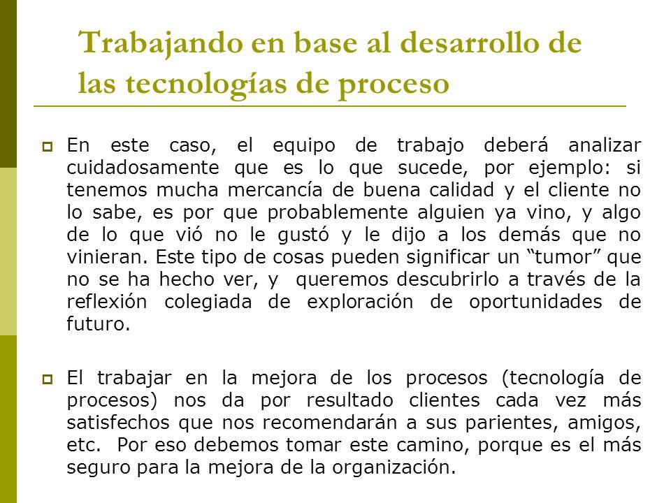 Trabajando en base al desarrollo de las tecnologías de proceso En este caso, el equipo de trabajo deberá analizar cuidadosamente que es lo que sucede,