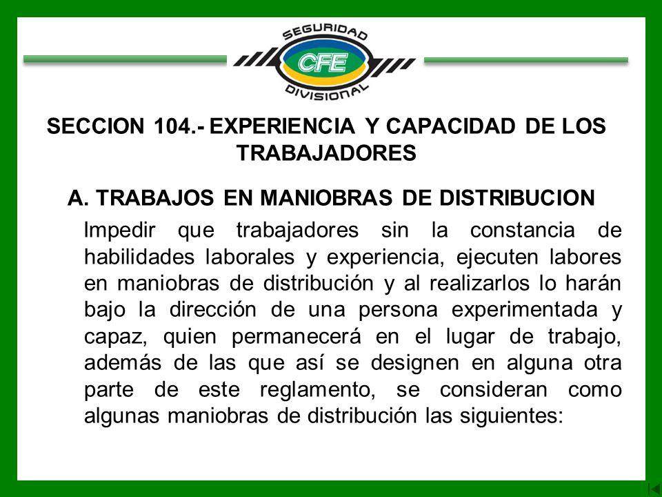 SECCION 104.- EXPERIENCIA Y CAPACIDAD DE LOS TRABAJADORES A. TRABAJOS EN MANIOBRAS DE DISTRIBUCION Impedir que trabajadores sin la constancia de habil