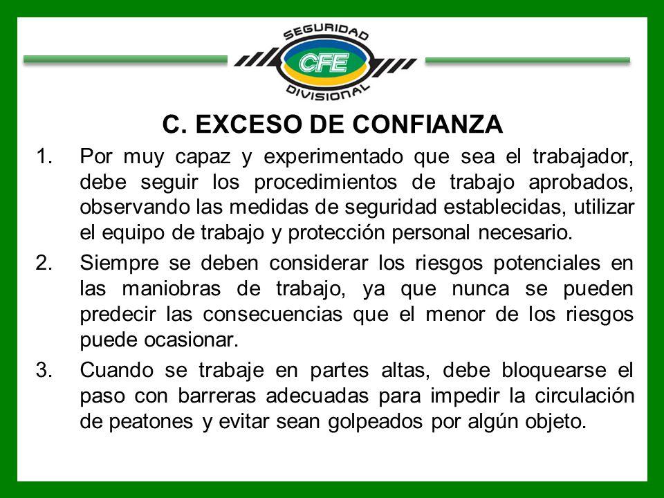 C. EXCESO DE CONFIANZA 1.Por muy capaz y experimentado que sea el trabajador, debe seguir los procedimientos de trabajo aprobados, observando las medi