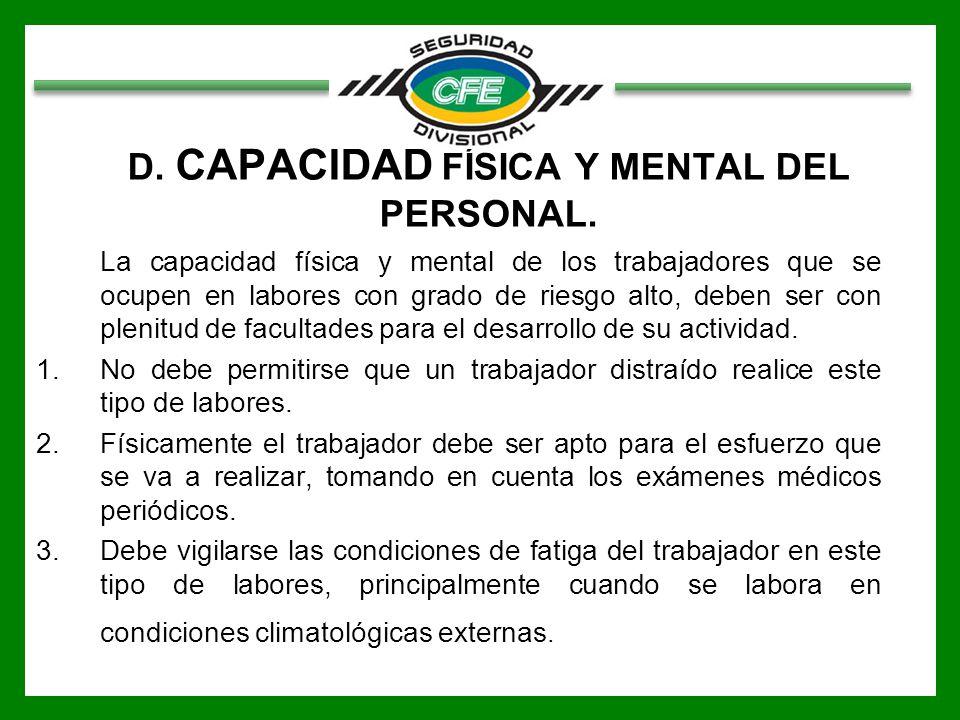 D. CAPACIDAD FÍSICA Y MENTAL DEL PERSONAL. La capacidad física y mental de los trabajadores que se ocupen en labores con grado de riesgo alto, deben s