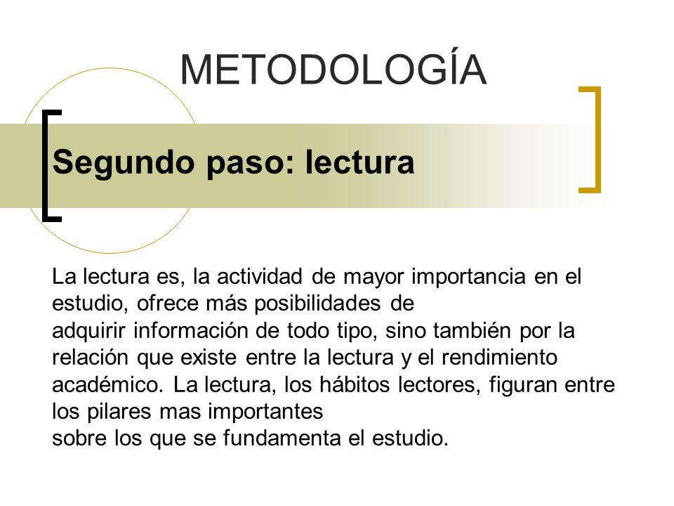 Segundo paso: lectura La lectura es, la actividad de mayor importancia en el estudio, ofrece más posibilidades de adquirir información de todo tipo, s