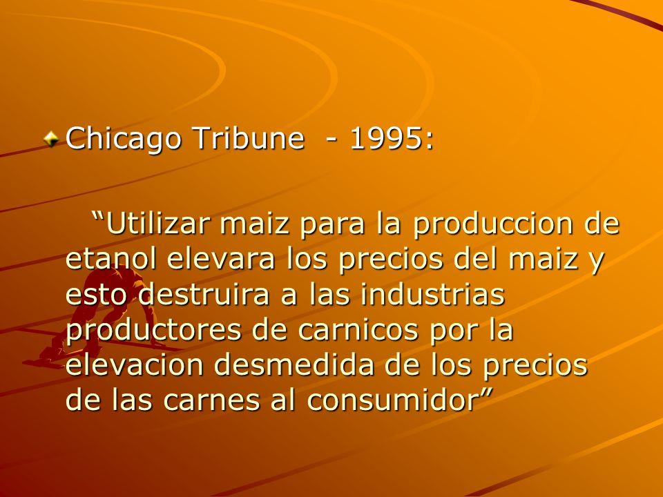 Chicago Tribune - 1995: Utilizar maiz para la produccion de etanol elevara los precios del maiz y esto destruira a las industrias productores de carni