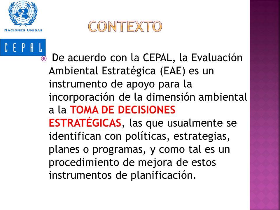 De acuerdo con la CEPAL, la Evaluación Ambiental Estratégica (EAE) es un instrumento de apoyo para la incorporación de la dimensión ambiental a la TOM