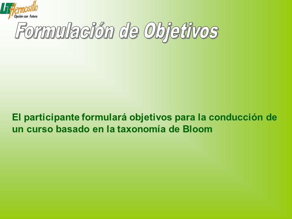 El participante formulará objetivos para la conducción de un curso basado en la taxonomía de Bloom