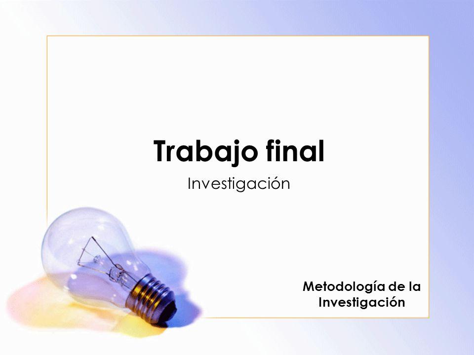 Trabajo final Investigación Metodología de la Investigación