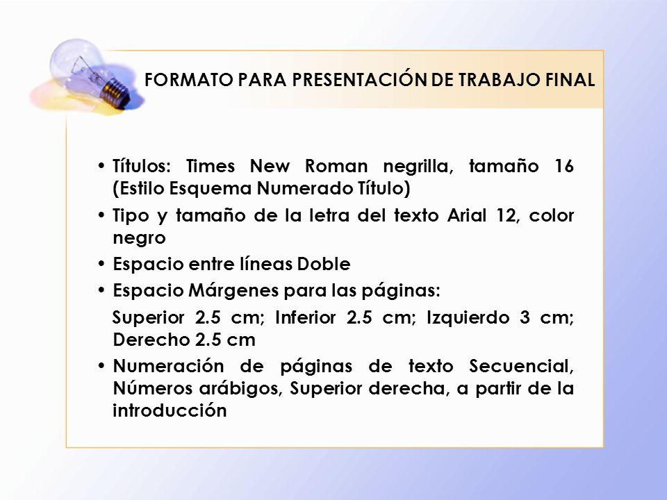 Títulos: Times New Roman negrilla, tamaño 16 (Estilo Esquema Numerado Título) Tipo y tamaño de la letra del texto Arial 12, color negro Espacio entre