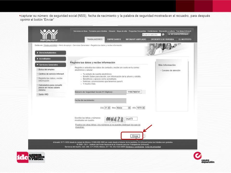 capturar su número de seguridad social (NSS), fecha de nacimiento y la palabra de seguridad mostrada en el recuadro, para después oprimir el botón Enviar